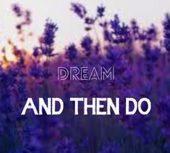 dream and then do